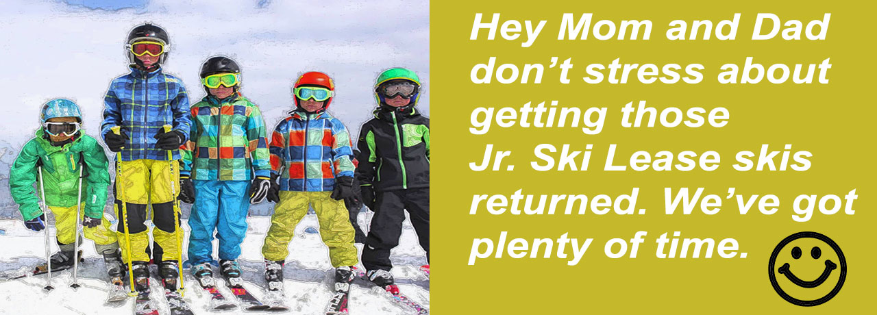 NO WORRIES! Junior Ski Lease Returns by Mid August, Works for Us!
